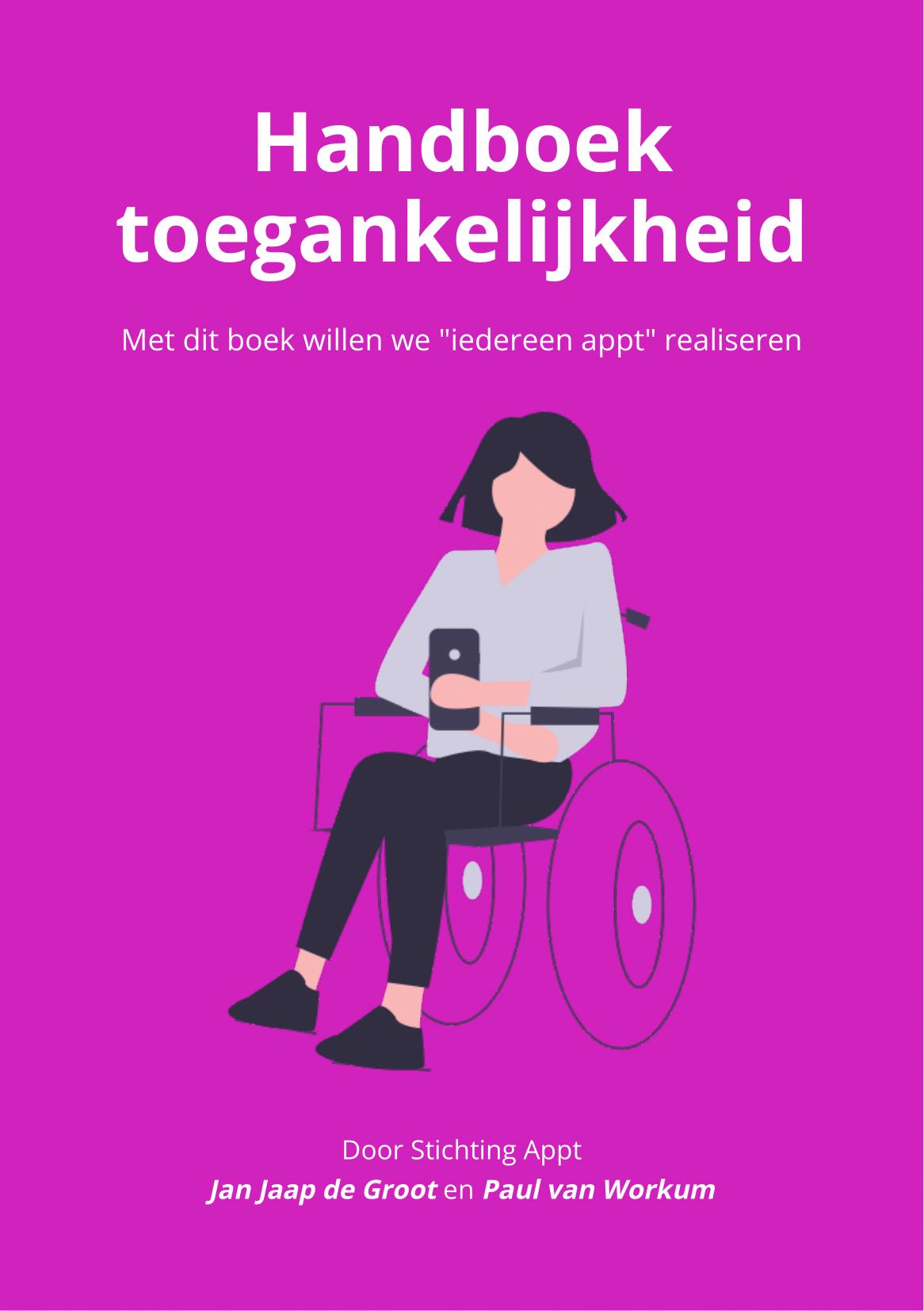 """Op de voorkant van het Handboek Toegankelijkheid is een vrouw in een rolstoel te zien met een telefoon in haar hand. De auteurs van het boek zijn Jan Jaap de Groot en Paul van Workum. Het doel van het handboek is om de missie """"iedereen appt"""" te realiseren."""